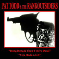 Pat Todd & The Rankoutsiders - Bang Bang & Then You´re Dead