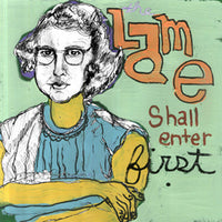 Lame – The Lame Shall Enter First