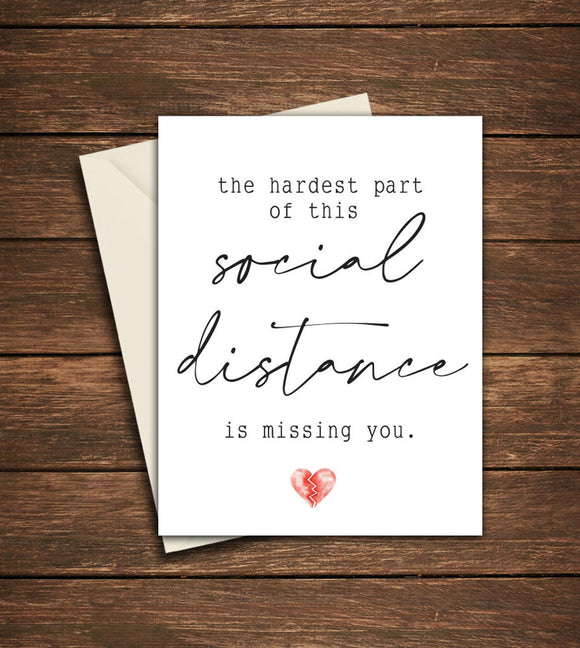 The hardest part of this social distance is missing you.