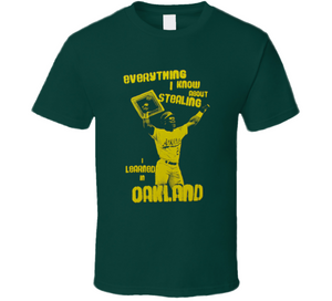 Everything I know About Stealing I learned In Oakland Baseball T Shirt