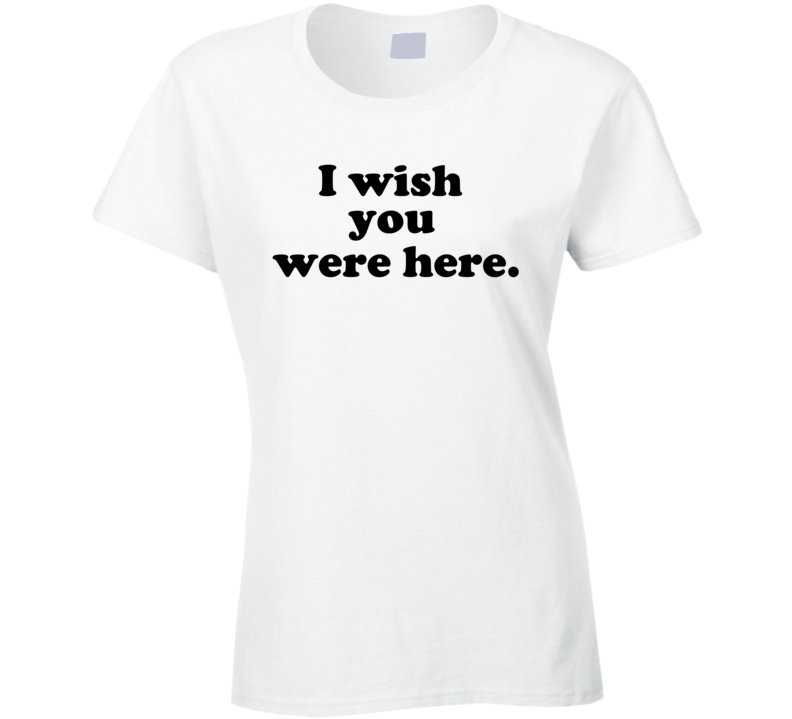 I wish you were here Kate Hudson T Shirt