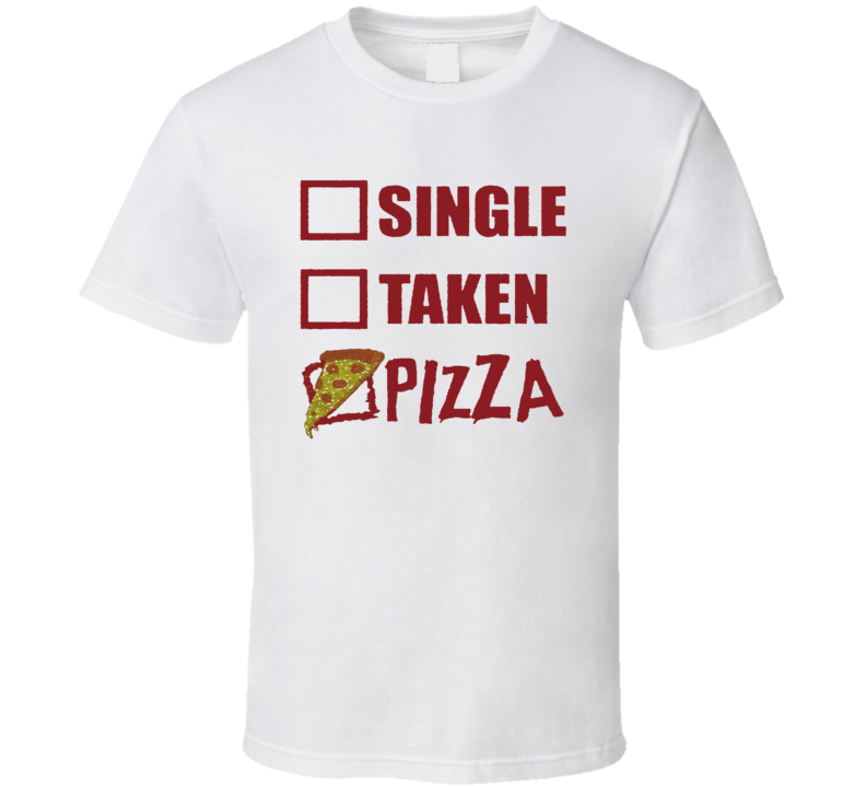 My Relationship Status Is Pizza Funny T Shirt