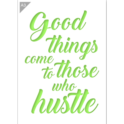 Good Things Come to Those who Hustle Stencil - A3 Size Stencil