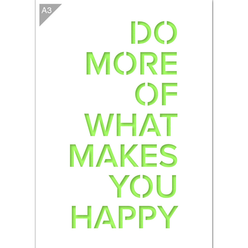Do More of What Makes You Happy Stencil - A3 Size Stencil