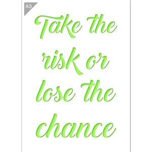 Take the Risk or Lose the Chance Stencil - A3 Size Stencil