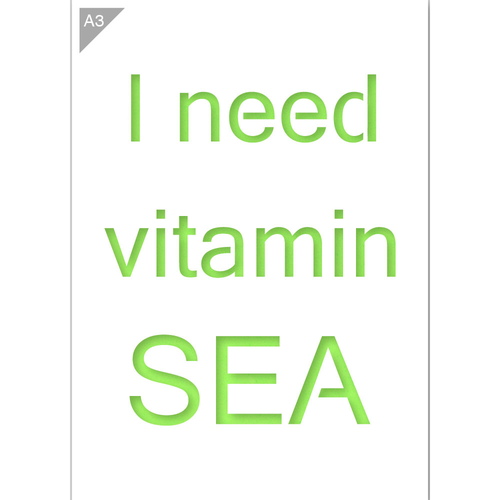 I Need Vitamin Sea Stencil - A3 Size Stencil