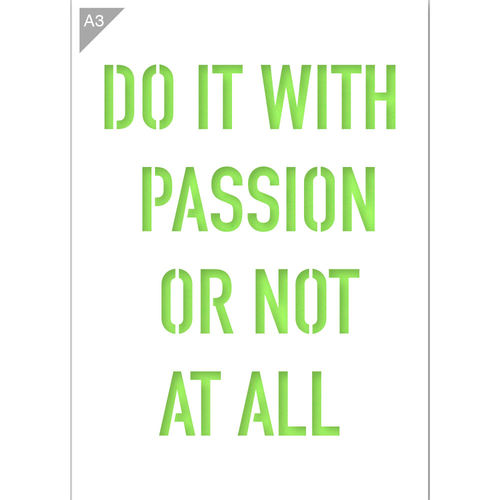 Do It With Passion Or Not At All Stencil - A3 Size Stencil