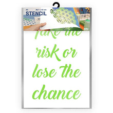 Load image into Gallery viewer, Take the Risk or Lose the Chance Stencil - A3 Size Stencil
