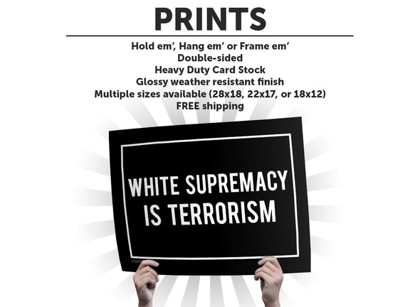 White Supremacy is Terrorism Protest Sign or Poster - Free Shipping!