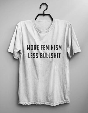 MORE FEMINISM LESS BULLSHIT T-Shirt Funny Letter tshirts Cute Printed Cotton Tees Unisex O-Neck Hipster Crewneck Tumblr Tops