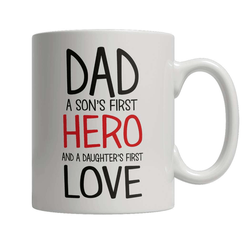 Dad A Son's first hero A Daughters first Love Coffee Mug