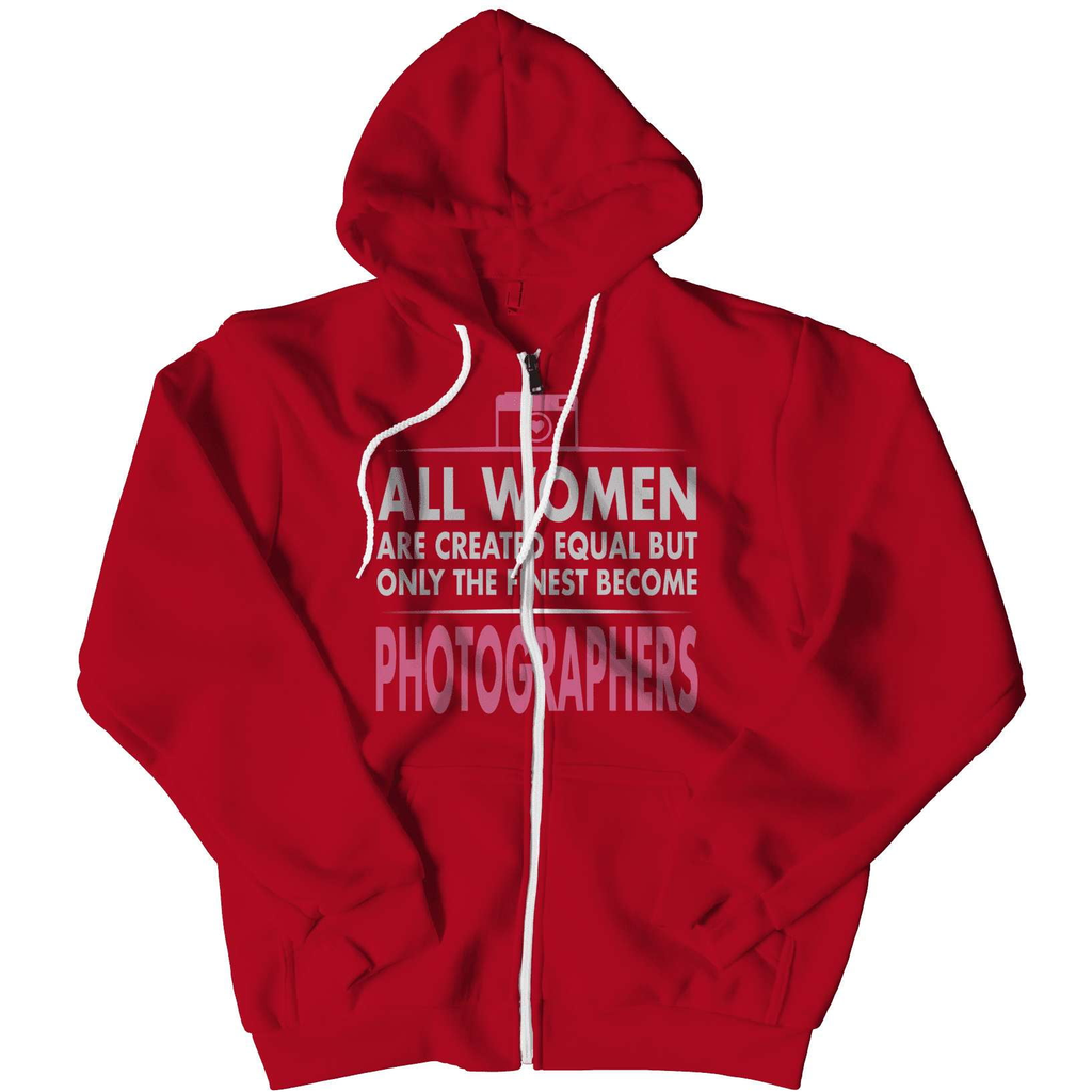 Limited Edition - All Women Are Created Equal But The Finest Become Photographers Hoodie - Deals For Top Trends