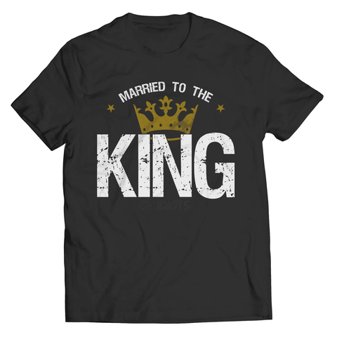 Married To The King Of Idiots T-Shirt - Deals For Top Trends