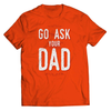 Image of Go Ask Your Dad T-Shirt - Deals For Top Trends