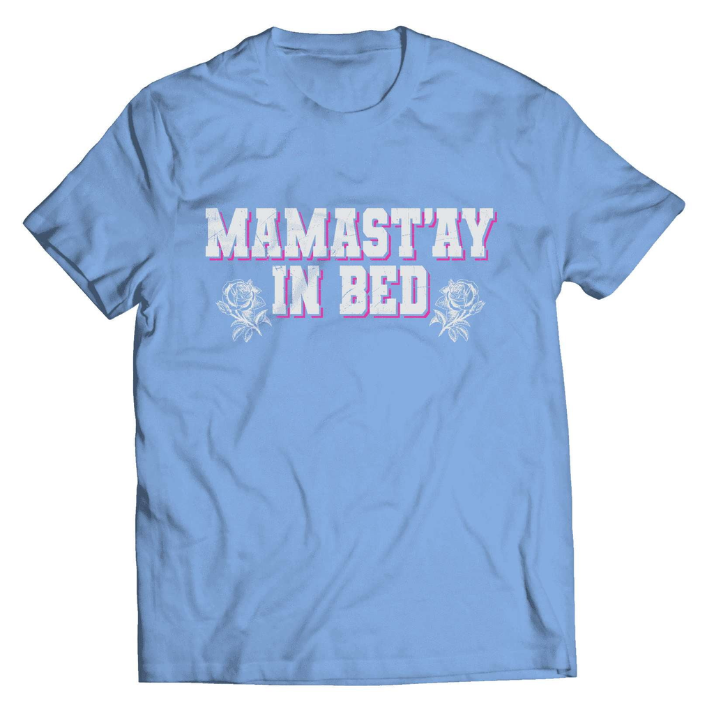 Mama Stay In Bed T-Shirt - Deals For Top Trends