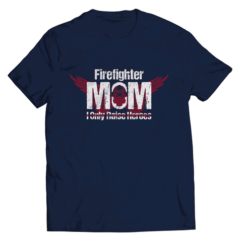 Firefighter Mom-I Only Raise Heroes T-Shirt - Deals For Top Trends