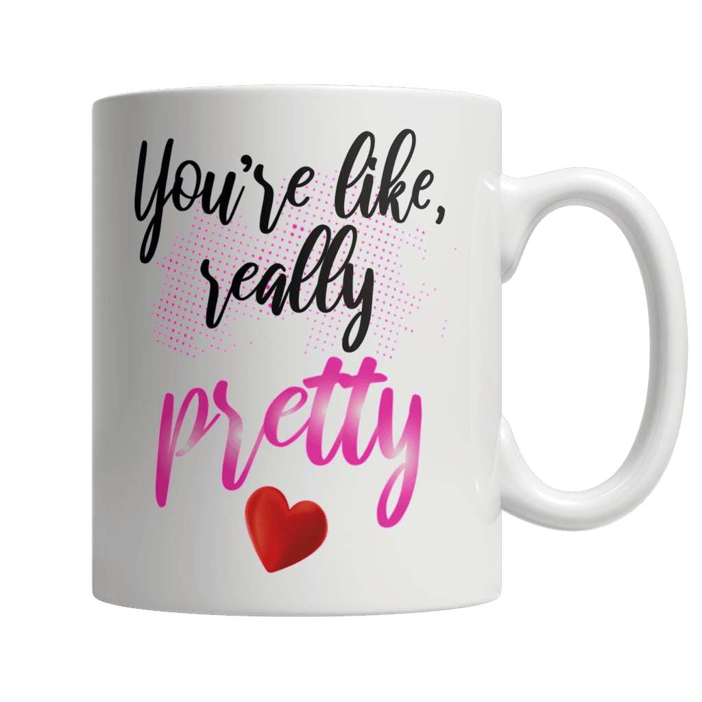 You're like Really Pretty Coffee Mug - Deals For Top Trends