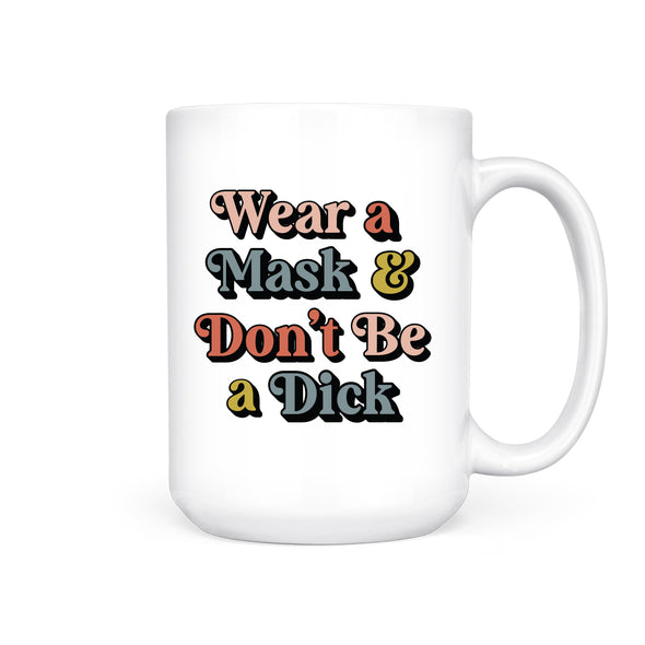 Wear a Mask and Don't be a Dick | Mug