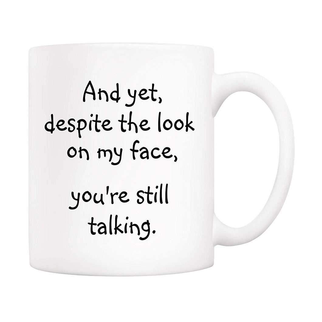 You're Still Talking White Coffee Mug Funny Gift