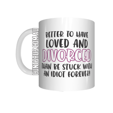 Better To Have Loved And Divorced Coffee Mug CRU07-92-12142 - fair-dinkum-gifts
