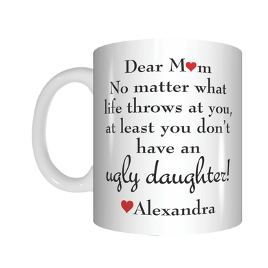 Dear Mum Personalised At Least You Don't Have An Ugly Daughter Mug Mothers Day Gift
