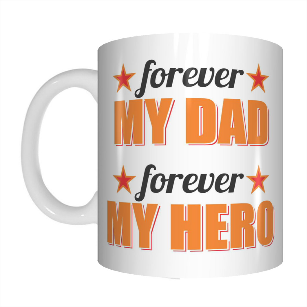Forever My Dad Forever My Hero Coffee Mug Gift For Father's Day FDG07-92-26018