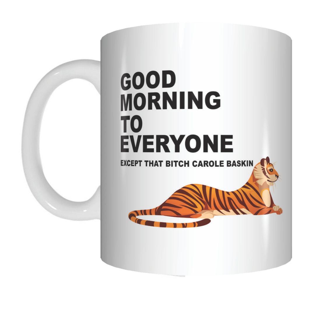 Good Morning To Everyone Except That Bitch Carole Baskin Tiger King Coffee Mug Gift FDG07-92-26005