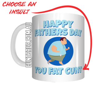 Happy Father's Day You Fat Fucker Coffee Mug - 6 rude insults to choose from CRU07-92-12091