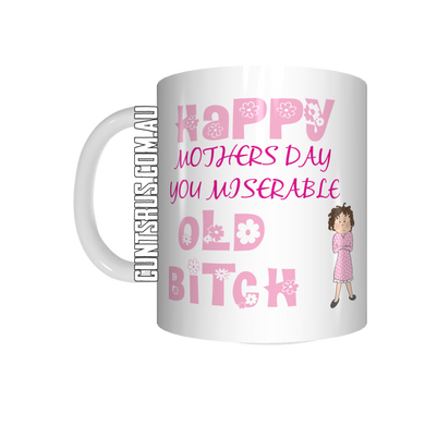 Happy Mothers Day You Miserable Old Bitch Coffee Mug CRU07-92-12139