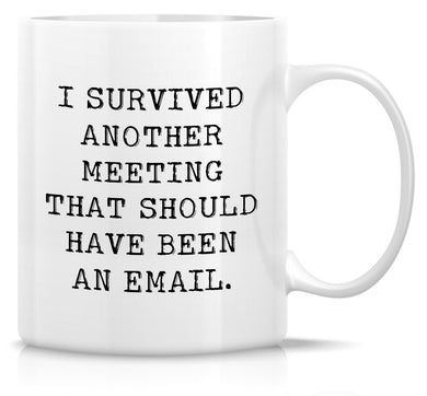 I Survived Another Meeting That Should Have Been An Email Mug - fair-dinkum-gifts