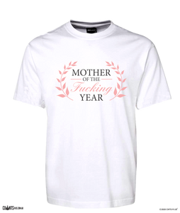 Mother Of The Fucking Year Rude Tee T-Shirt For Mother's Day CRU01-1HT-24008
