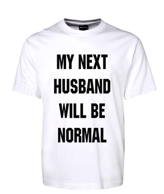 My Next Husband Will Be Normal Tee T-Shirt