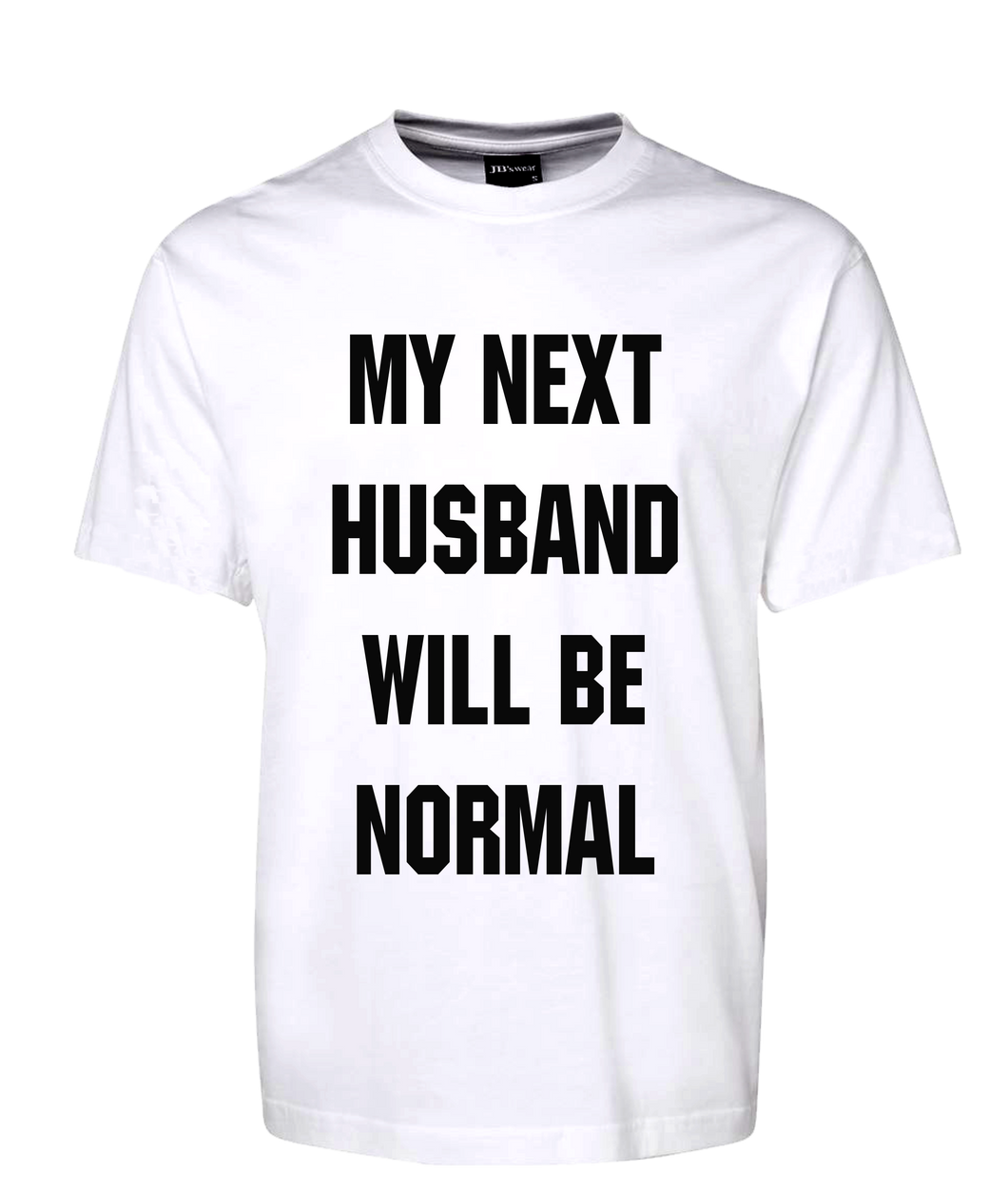 My Next Husband Will Be Normal Tee T-Shirt FDG01-1HT-23011 - fair-dinkum-gifts