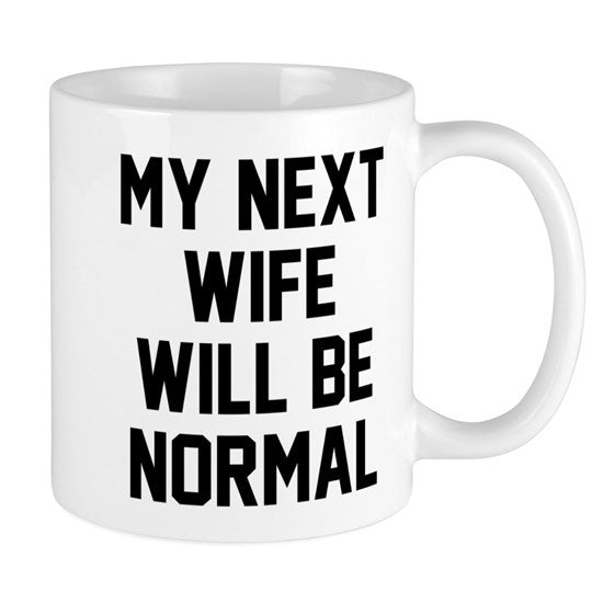My next wife will be normal Mug Coffee Gift Funny Novelty Present Birthday Christmas - fair-dinkum-gifts