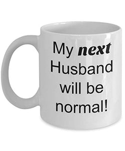My next husband will be normal Mug Coffee Gift Funny Novelty Present Birthday Christmas - fair-dinkum-gifts