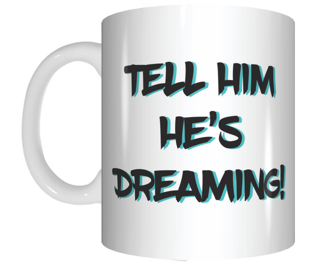 Tell Him He's Dreaming Coffee Mug Gift The Castle Movie FDG07-92-26001