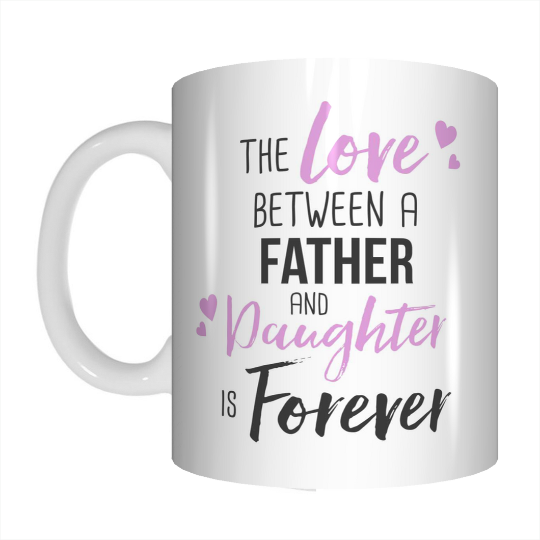 The Love Between A Father & Daughter Is Forever Dad Coffee Mug Gift For Father's Day FDG07-92-26016