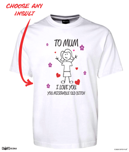 To Mum I Love You Miserable Old Bitch Rude Tee T-Shirt For Mother's Day Birthday
