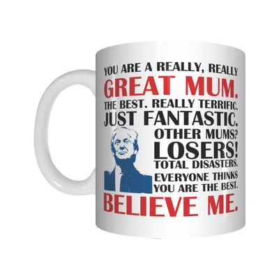 Trump You Are A Really Great Mum Mug Gift For Mother's Day FDG07-92-26059 - fair-dinkum-gifts