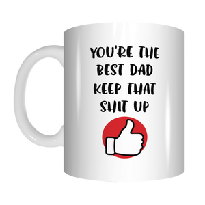 You're The Best Dad Keep That Shit Up Coffee Mug Gift Father's Day FDG07-92-26052