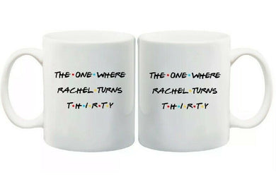 Personalised Friends 30th Birthday Gift Coffee Tea Mug The One Where Rachel Turns Thirty Insert Your Name FDG07-92-26058 - fair-dinkum-gifts