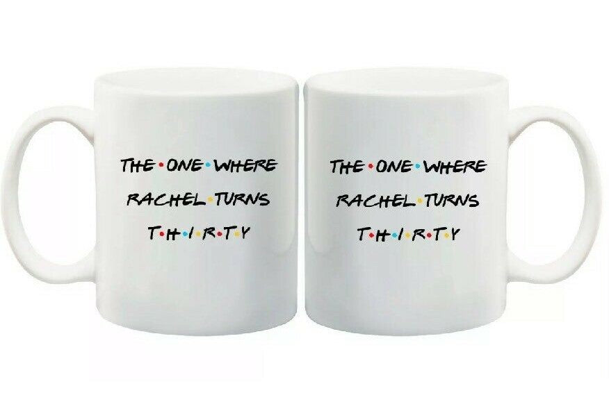 Personalised Friends 30th Birthday Gift Coffee Tea Mug The One Where Rachel Turns Thirty Insert Your Name