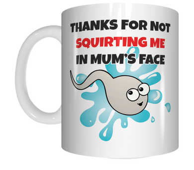 Thanks For Not Squirting Me In Mum's Face Coffee Mug Gift  Rude Mug CRU07-92-12108