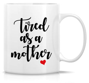 Tired As A Mother Coffee Mug Mothers Day GIFT