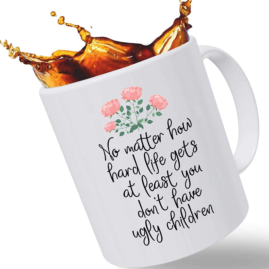 No Matter How Hard Life Gets Coffee Mug Mothers Day GIFT