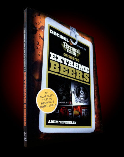 DECIBEL PRESENTS: The Brewtal Truth Guide to Extreme Beers