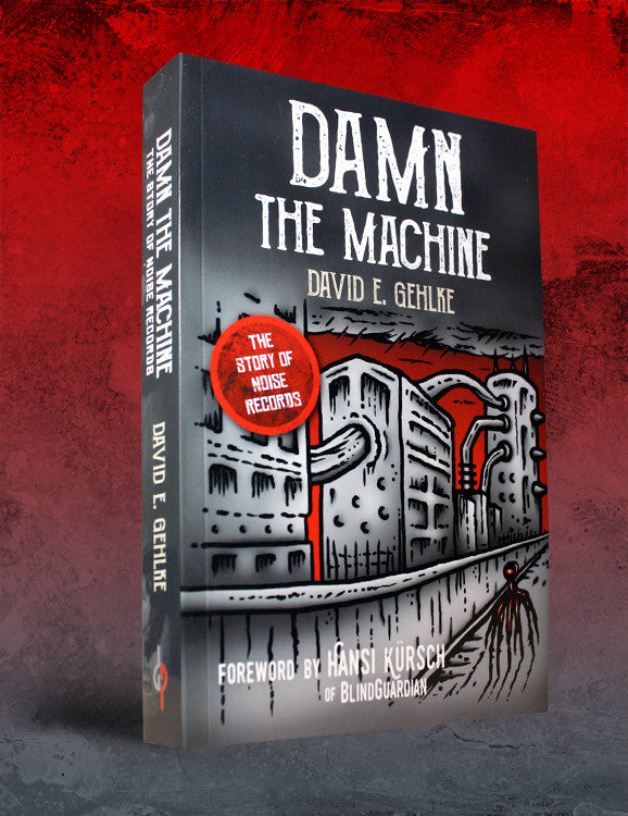 DAMN THE MACHINE - THE STORY OF NOISE RECORDS by David E. Gehlke