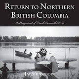 Return to Northern British Columbia: A Photojournal of Frank Swannell, 1929-39 by Sherwood