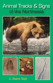 Animal Tracks and Signs of the NorthWest by J. Duane Sept