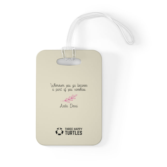 Wherever You Go Becomes Part Of You Travel and Luggage Tag
